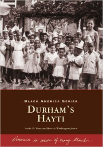 """Durham's Hayti,"" (1999), co-authored with Beverly Washington Jones, Is a pictorial history of Durham's prosperous and culturally rich Hayti neighborhood — its churches, schools, and businesses."